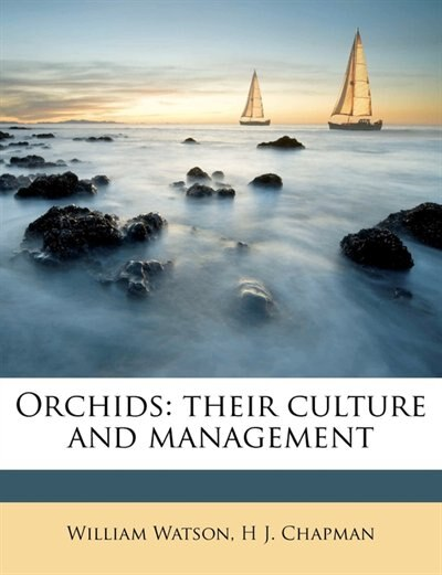 Orchids: Their Culture And Management by William Watson
