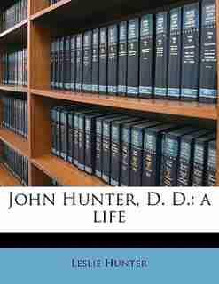 John Hunter, D. D.: A Life by Leslie Hunter