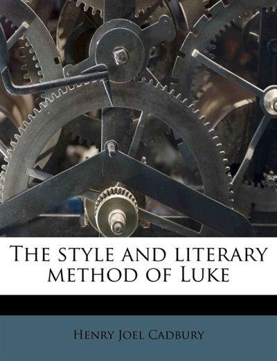 The style and literary method of Luke by Henry Joel Cadbury