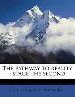 The Pathway To Reality: Stage The Second by R B. Haldane Viscount Haldane