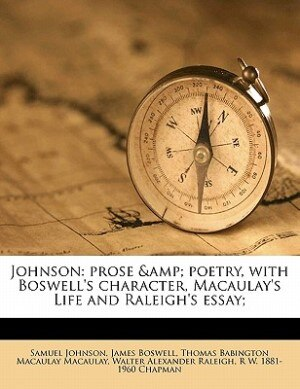 Johnson: Prose & Poetry, With Boswell's Character, Macaulay's Life And Raleigh's Essay; by Walter Alexander Raleigh