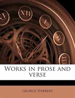 Works In Prose And Verse by George Herbert