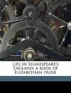 Life In Shakespeare's England; A Book Of Elizabethan Prose by John Dover Wilson