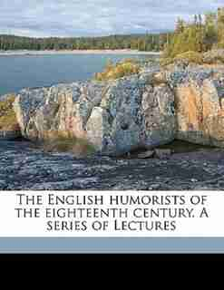 The English Humorists Of The Eighteenth Century. A Series Of Lectures by William Makepeace Thackeray