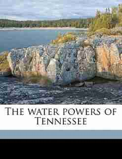 The Water Powers Of Tennessee by John Albert Switzer