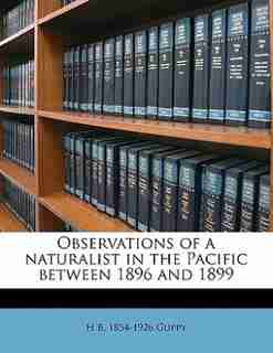 Observations Of A Naturalist In The Pacific Between 1896 And 1899 by H B. 1854-1926 Guppy