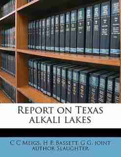 Report On Texas Alkali Lakes by C C Meigs