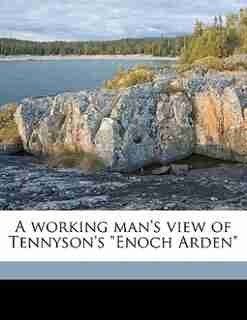 "A Working Man's View Of Tennyson's ""enoch Arden"" by James Henry Powell"