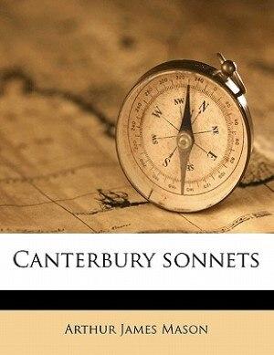 Canterbury Sonnets by Arthur James Mason