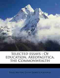Selected Essays: Of Education, Areopagitica, The Commonwealth by John Milton