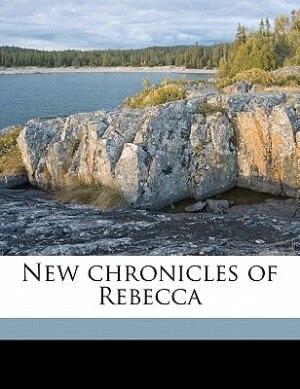 New Chronicles Of Rebecca by Kate Douglas Smith Wiggin