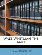 Walt Whitman The Man