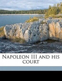 Book Napoleon Iii And His Court by 1834-1900 Imbert De Saint-amand