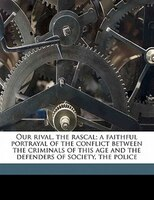 Our Rival, The Rascal; A Faithful Portrayal Of The Conflict Between The Criminals Of This Age And…