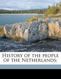 History Of The People Of The Netherlands;