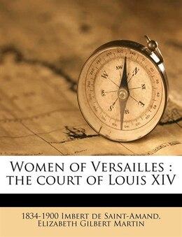 Book Women Of Versailles: The Court Of Louis Xiv by 1834-1900 Imbert De Saint-amand