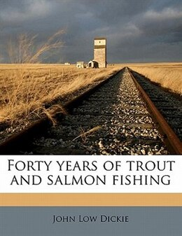 Book Forty Years Of Trout And Salmon Fishing by John Low Dickie