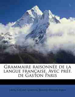 Grammaire Raisonnée De La Langue Française. Avec Préf. De Gaston Paris by Gaston Bruno Paulin Paris