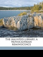 The Haunted Library; A Novocastrian Reminiscence