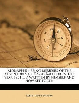 Book Kidnapped: Being Memoirs Of The Adventures Of David Balfour In The Year 1751 ... / Written By… by Robert Louis Stevenson