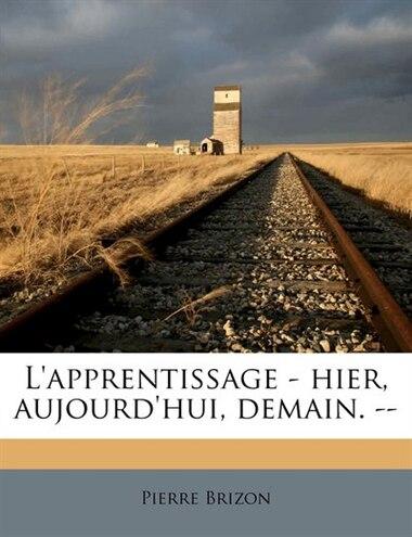 L'apprentissage - Hier, Aujourd'hui, Demain. -- by Pierre Brizon