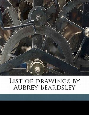 List Of Drawings By Aubrey Beardsley by A E. 1881-1952 Gallatin