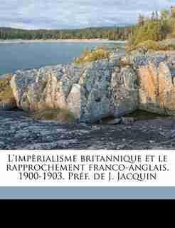 L'impèrialisme Britannique Et Le Rapprochement Franco-anglais, 1900-1903. Préf. De J. Jacquin by Jean Carrère