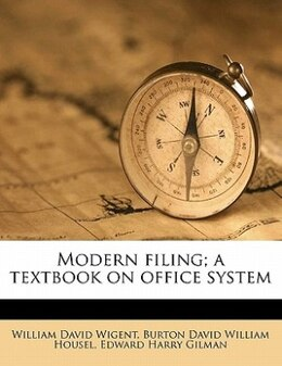 Book Modern Filing; A Textbook On Office System by William David Wigent
