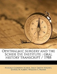 Ophthalmic Surgery And The Scheie Eye Institute: Oral History Transcript / 1988