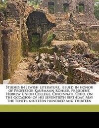 Studies In Jewish Literature, Issued In Honor Of Professor Kaufmann Kohler, President, Hebrew Union…