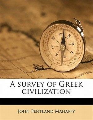 A Survey Of Greek Civilization by John Pentland Mahaffy