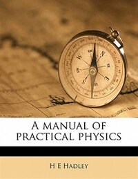 A Manual Of Practical Physics