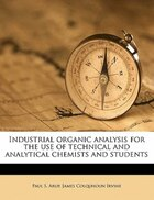Industrial Organic Analysis For The Use Of Technical And Analytical Chemists And Students