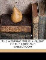 The Wedding Guest: A Friend Of The Bride And Bridegroom