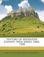 History Of Middlesex County, New Jersey, 1664-1920