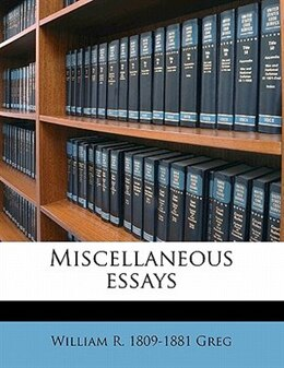 Book Miscellaneous Essays by William R. 1809-1881 Greg