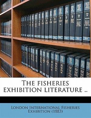 The Fisheries Exhibition Literature .. de London International Fisheries Exhibitio