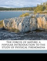 The Forces Of Nature: A Popular Introduction To The Study Of Physical Phenomena