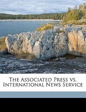 The Associated Press Vs. International News Service by Complainant Associated Press