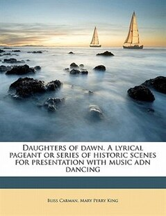 Daughters Of Dawn. A Lyrical Pageant Or Series Of Historic Scenes For Presentation With Music Adn Dancing