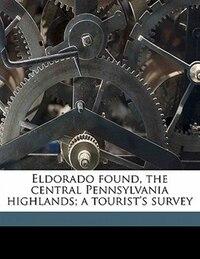 Eldorado Found, The Central Pennsylvania Highlands; A Tourist's Survey