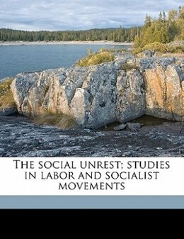 Book The Social Unrest; Studies In Labor And Socialist Movements by John Graham Brooks