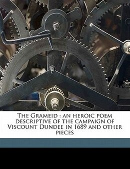 Book The Grameid: An Heroic Poem Descriptive Of The Campaign Of Viscount Dundee In 1689 And Other Pieces by James Philip