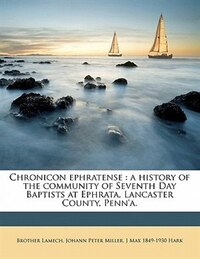 Chronicon Ephratense: A History Of The Community Of Seventh Day Baptists At Ephrata, Lancaster…