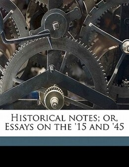 Book Historical Notes; Or, Essays On The '15 And '45 by D Murray Rose