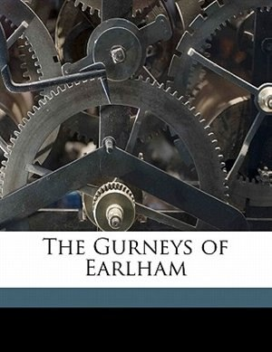 The Gurneys Of Earlham by Augustus J. C. 1834-1903 Hare