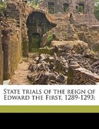 State Trials Of The Reign Of Edward The First, 1289-1293;