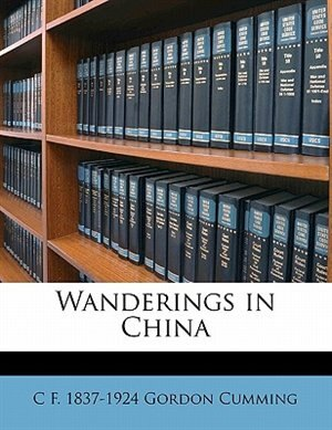 Wanderings In China by C F. 1837-1924 Gordon Cumming