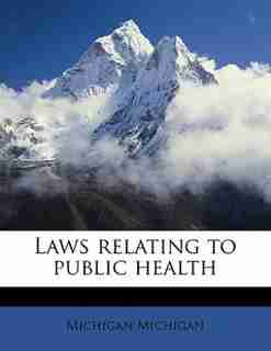 Laws Relating To Public Health by Michigan Michigan