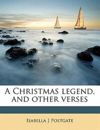 A Christmas Legend, And Other Verses
